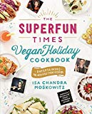 Book Cover The Superfun Times Vegan Holiday Cookbook: Entertaining for Absolutely Every Occasion