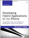 Book Cover Developing Hybrid Applications for the iPhone: Using HTML, CSS, and JavaScript to Build Dynamic Apps for the iPhone: Using HTML, CSS, and JavaScript to Build Dynamic Apps for the iPhone