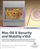 Book Cover Apple Training Series: Mac OS X Security and Mobility v10.6: A Guide to Providing Secure Mobile Access to Intranet Services Using Mac OS X Server v10.6 Snow Leopard