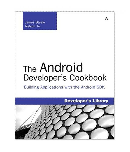 Book Cover The Android Developer's Cookbook: Building Applications with the Android SDK: Building Applications with the Android SDK (Developer's Library)