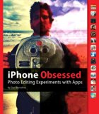 Book Cover iPhone Obsessed: Photo editing experiments with Apps