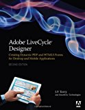 Book Cover Adobe LiveCycle Designer, Second Edition: Creating Dynamic PDF and HTML5 Forms for Desktop and Mobile Applications (2nd Edition)