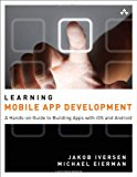 Book Cover Learning Mobile App Development: A Hands-on Guide to Building Apps with iOS and Android