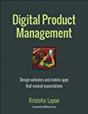 Book Cover Digital Product Management: Design websites and mobile apps that exceed expectations (Voices That Matter)
