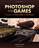 Book Cover Photoshop for Games: Creating Art for Console, Mobile, and Social Games