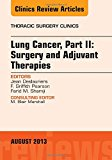 Book Cover Lung Cancer, Part II: Surgery and Adjuvant Therapies, An Issue of Thoracic Surgery Clinics, 1e (The Clinics: Surgery)