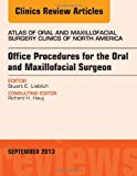 Book Cover Office Procedures for the Oral and Maxillofacial Surgeon, An Issue of Atlas of the Oral and Maxillofacial Surgery Clinics, 1e (The Clinics: Dentistry)