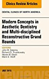 Book Cover Modern Concepts in Aesthetic Dentistry and Multi-disciplined Reconstructive Grand Rounds, An Issue of Dental Clinics of North America, 1e (The Clinics: Dentistry)