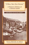 Book Cover I Will Not Eat Stone:  A Women's History of Colonial Asante (Social History of Africa)