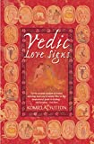 Book Cover Vedic Love Signs: Let the Ancient Wisdom of Indian Astrology Lead You to Karmic Bliss in this Inspirational Guide to Finding and Keeping in Love
