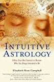 Book Cover Intuitive Astrology: Follow Your Best Instincts to Become Who You Always Intended to Be