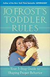 Book Cover Jo Frost's Toddler Rules: Your 5-Step Guide to Shaping Proper Behavior