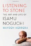 Book Cover Listening to Stone: The Art and Life of Isamu Noguchi