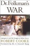 Book Cover Dr. Folkman's War: Angiogenesis and the Struggle to Defeat Cancer