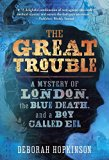 Book Cover The Great Trouble: A Mystery of London, the Blue Death, and a Boy Called Eel