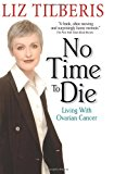 Book Cover No Time to Die:: Living with Ovarian Cancer