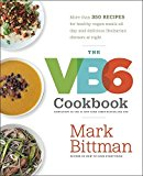 Book Cover The VB6 Cookbook: More than 350 Recipes for Healthy Vegan Meals All Day and Delicious Flexitarian Dinners at Night