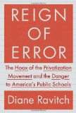 Book Cover Reign of Error: The Hoax of the Privatization Movement and the Danger to America's Public Schools