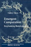 Book Cover Emergent Computation: Emphasizing Bioinformatics (Biological and Medical Physics, Biomedical Engineering)