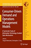 Book Cover Consumer-Driven Demand and Operations Management Models: A Systematic Study of Information-Technology-Enabled Sales Mechanisms (International Series in Operations Research & Management Science)