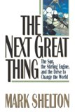 Book Cover The Next Great Thing: The Sun, the Stirling Engine and the Drive to Change the World