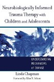 Book Cover Neurobiologically Informed Trauma Therapy with Children and Adolescents: Understanding Mechanisms of Change (Norton Series on Interpersonal Neurobiology)