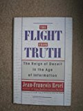 Book Cover The Flight from Truth: The Reign of Deceit in the Age of Information