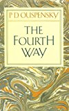 Book Cover The Fourth Way: An Arrangement by Subject of Verbatim Extracts from the Records of Ouspensky's Meetings in London and New York, 1921-46