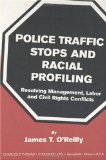 Book Cover Police Traffic Stops and Racial Profiling: Resolving Management, Labor and Civil Rights Conflicts