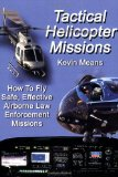 Book Cover Tactical Helicopter Missions: How to Fly Safe, Effective Airborne Law Enforcement Missions