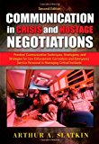 Book Cover Communication in Crisis and Hostage Negotiations: Practical Communication Techniques, Stratagems, and Strategies for Law Enforcement, Corrections and Emergency Service Personnel in Managing Critical I