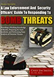 Book Cover A Law Enforcement and Security Officers' Guide to Responding to Bomb Threats: Providing a Working Knowledge of Bombs, Preparing for Such Incidents, and Performing Basic Analysis of Potential Threats