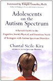 Book Cover Adolescents on the Autism Spectrum: A Parent's Guide to the Cognitive, Social, Physical, and Transition Needs ofTeen agers with Autism Spectrum Disorders