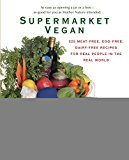 Book Cover Supermarket Vegan: 225 Meat-Free, Egg-Free, Dairy-Free Recipes for Real People in the Real World