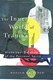 Book Cover The Inner World of Trauma: Archetypal Defences of the Personal Spirit (Near Eastern St.;Bibliotheca Persica)