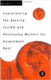 Book Cover Emancipating the Banking System and Developing Markets for Government Debt