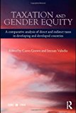 Book Cover Taxation and Gender Equity: A Comparative Analysis of Direct and Indirect Taxes in Developing and Developed Countries (Routledge International Studies in Money and Banking)