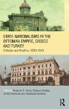 Book Cover State-Nationalisms in the Ottoman Empire, Greece and Turkey: Orthodox and Muslims, 1830-1945 (SOAS/Routledge Studies on the Middle East)
