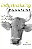 Book Cover Industrializing Organisms: Introducing Evolutionary History (Hagley Perspectives on Business and Culture)