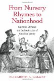 Book Cover From Nursery Rhymes to Nationhood: Children's Literature and the Construction of Canadian Identity (Children's Literature and Culture)