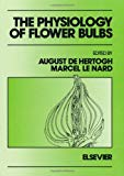 Book Cover The Physiology of Flower Bulbs: A Comprehensive Treatise on the Physiology and Utilization of Ornamental Flowering Bulbous and Tuberous Plants