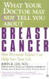 Book Cover What Your Doctor May Not Tell You About(TM): Breast Cancer: How Hormone Balance Can Help Save Your Life