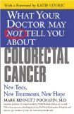 Book Cover What Your Doctor May Not Tell You About(TM) Colorectal Cancer: New Tests, New Treatments, New Hope