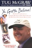 Book Cover Ya Gotta Believe!: My Roller-Coaster Life as a Screwball Pitcher, and Part-Time Father, and My Hope-Filled Fight Against Brain Cancer