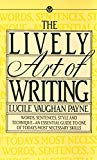 Book Cover The Lively Art of Writing: Words, Sentences, Style and Technique -- an Essential Guide to One of Today's Most Necessary Skills (Mentor Series)