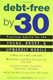 Book Cover Debt-Free by 30: Practical Advice for the Young, Broke, and Upwardly Mobile