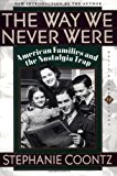 Book Cover The Way We Never Were: American Families And The Nostalgia Trap