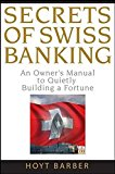 Book Cover Secrets of Swiss Banking: An Owner's Manual to Quietly Building a Fortune