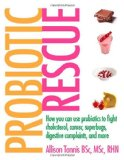 Book Cover Probiotic Rescue: How You can use Probiotics to Fight Cholesterol, Cancer, Superbugs, Digestive Complaints and More