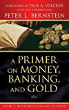Book Cover A Primer on Money, Banking, and Gold (Peter L. Bernstein's Finance Classics)